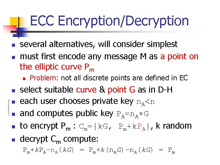 ECC Encryption/Decryption n n several alternatives, will consider simplest must first encode any message