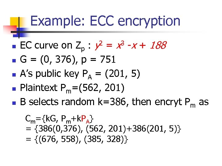 Example: ECC encryption n n EC curve on Zp : y 2 = x