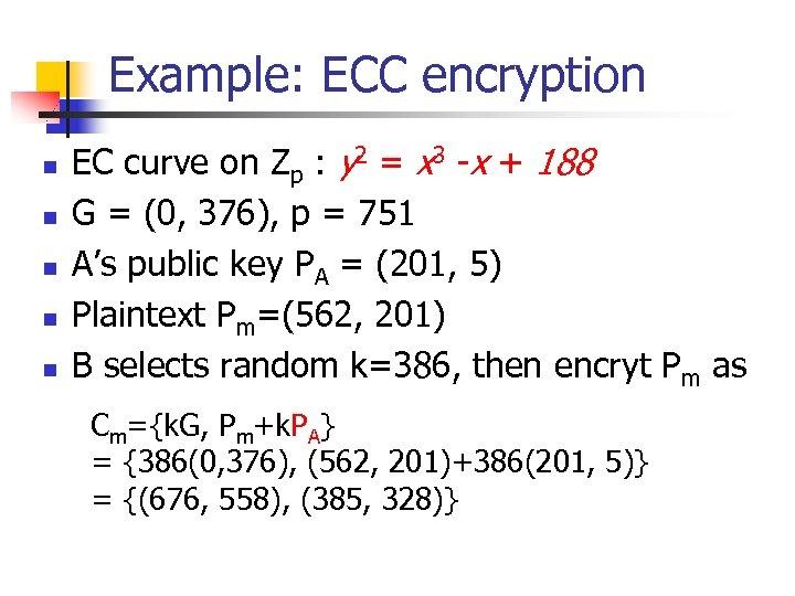 Example: ECC encryption n n EC curve on Zp : y 2 = x