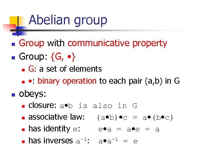 Abelian group n n Group with communicative property Group: {G, • } n n