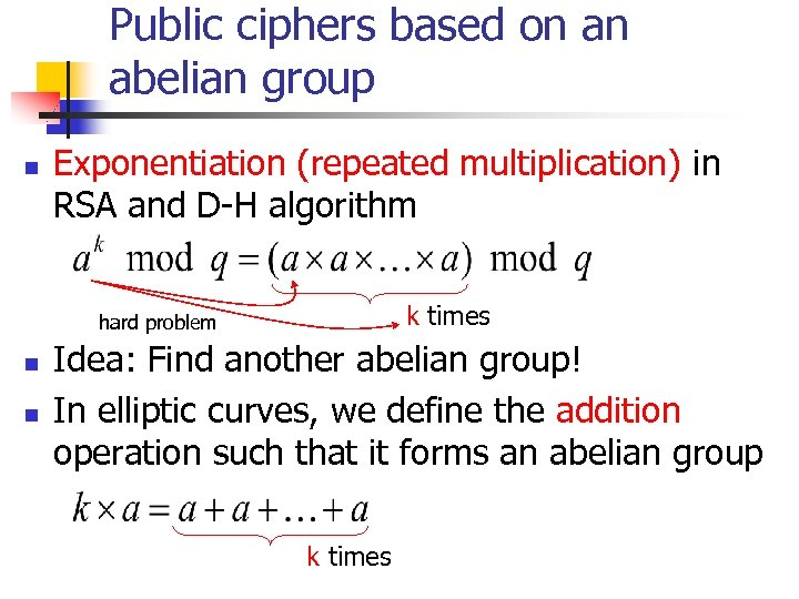Public ciphers based on an abelian group n Exponentiation (repeated multiplication) in RSA and