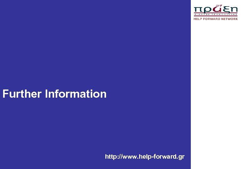 Further Information http: //www. help-forward. gr