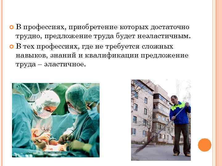 В профессиях, приобретение которых достаточно трудно, предложение труда будет неэластичным. В тех профессиях, где