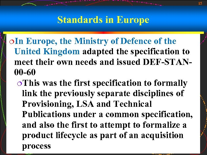 15 Standards in Europe ¦In Europe, the Ministry of Defence of the United Kingdom