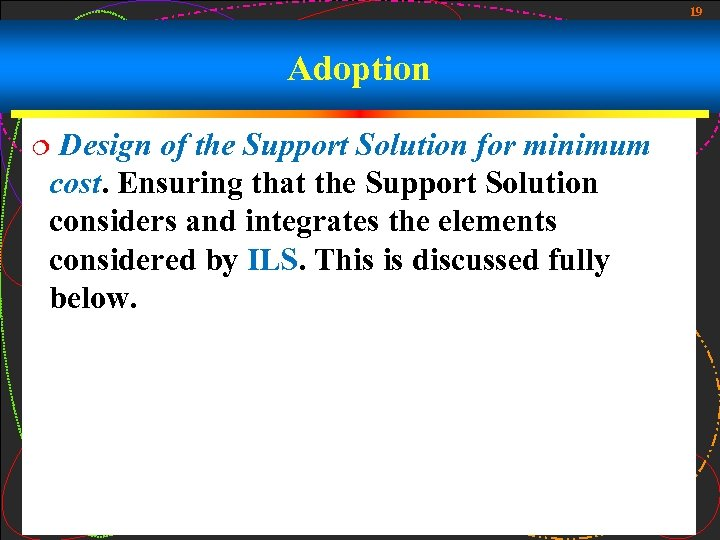 19 Adoption Design of the Support Solution for minimum cost. Ensuring that the Support