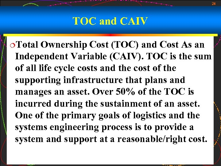 24 TOC and CAIV ¦Total Ownership Cost (TOC) and Cost As an Independent Variable
