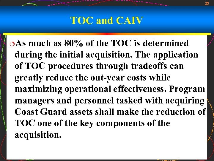 25 TOC and CAIV ¦As much as 80% of the TOC is determined during