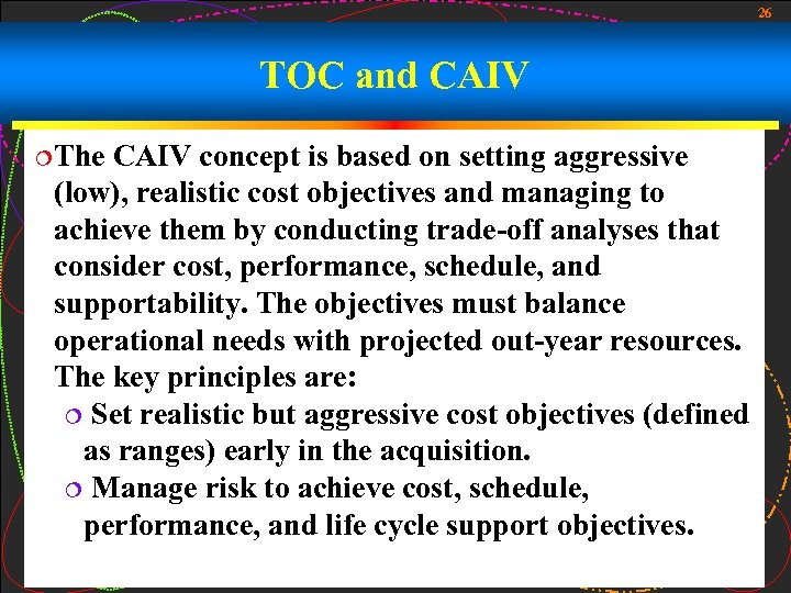 26 TOC and CAIV ¦The CAIV concept is based on setting aggressive (low), realistic