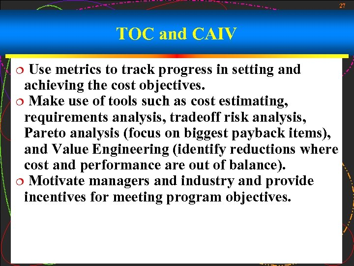 27 TOC and CAIV Use metrics to track progress in setting and achieving the