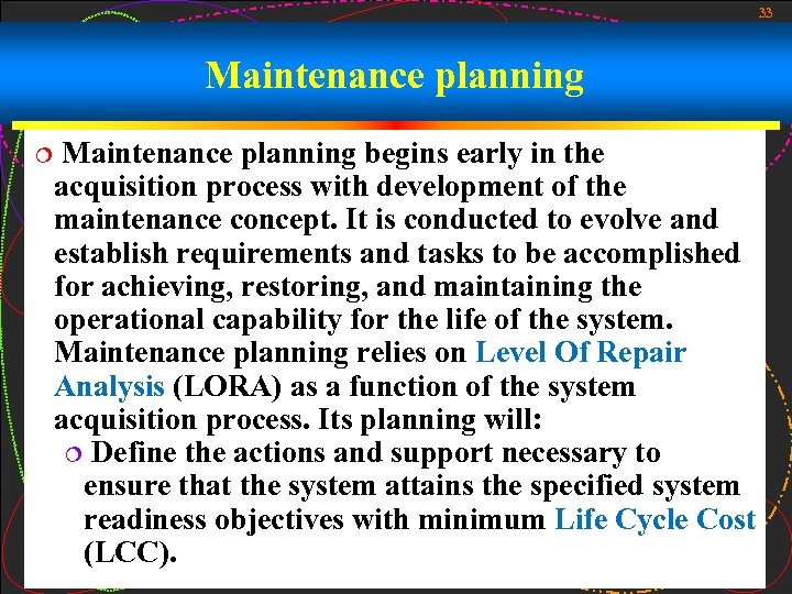33 Maintenance planning ¦ Maintenance planning begins early in the acquisition process with development