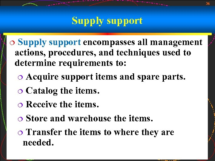 36 Supply support encompasses all management actions, procedures, and techniques used to determine requirements