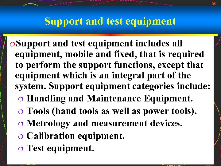 38 Support and test equipment ¦Support and test equipment includes all equipment, mobile and