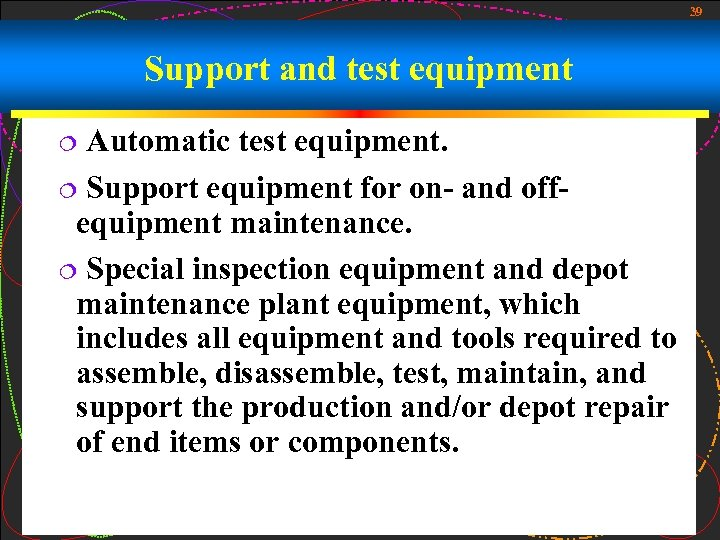 39 Support and test equipment Automatic test equipment. ¦ Support equipment for on- and