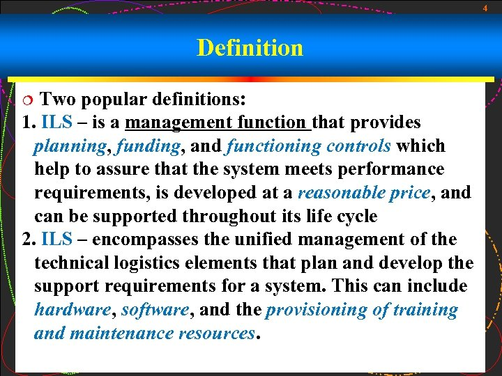 4 Definition Two popular definitions: 1. ILS – is a management function that provides