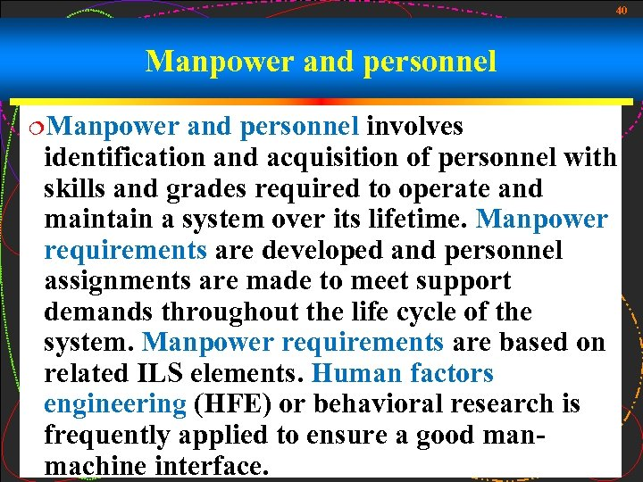 40 Manpower and personnel ¦Manpower and personnel involves identification and acquisition of personnel with
