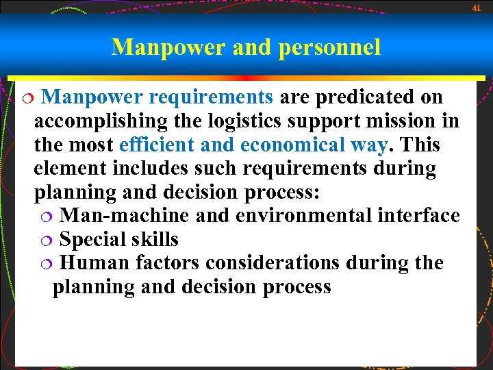 41 Manpower and personnel Manpower requirements are predicated on accomplishing the logistics support mission