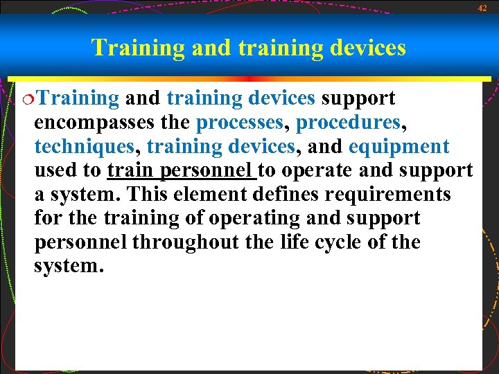 42 Training and training devices ¦Training and training devices support encompasses the processes, procedures,