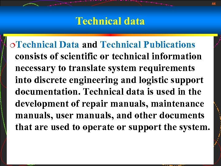 44 Technical data ¦Technical Data and Technical Publications consists of scientific or technical information