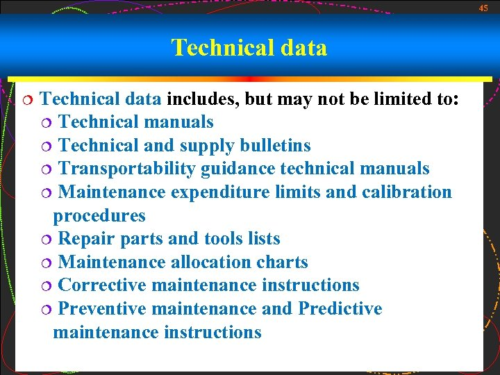 45 Technical data ¦ Technical data includes, but may not be limited to: ¦