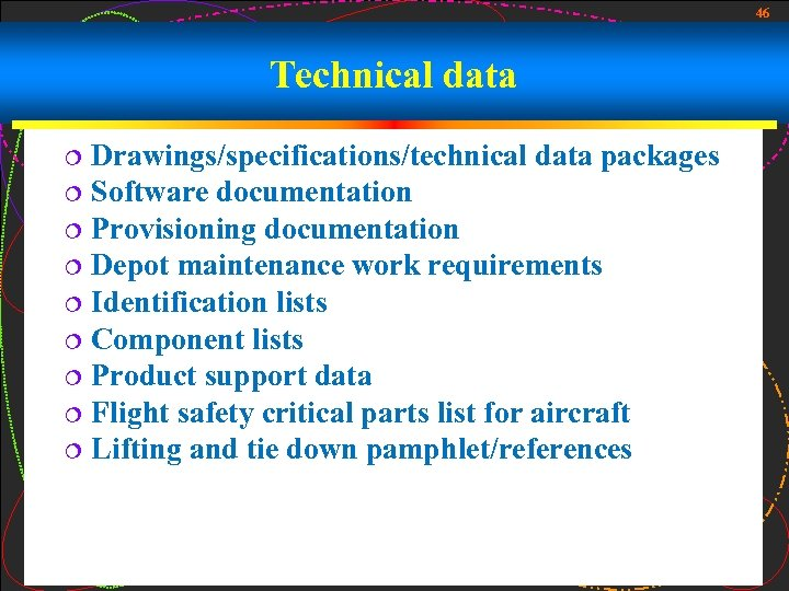 46 Technical data Drawings/specifications/technical data packages ¦ Software documentation ¦ Provisioning documentation ¦ Depot