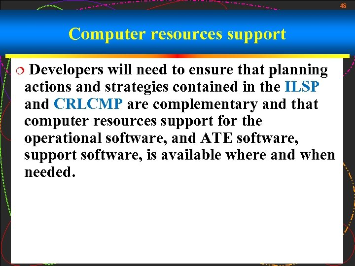 48 Computer resources support Developers will need to ensure that planning actions and strategies