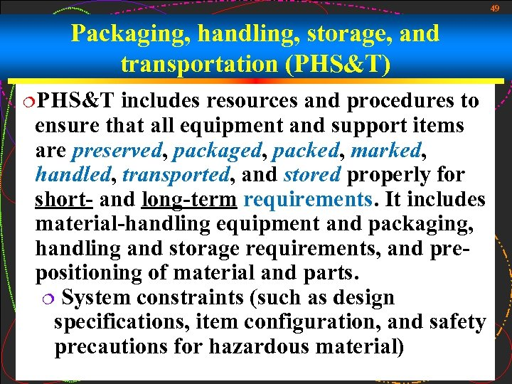 49 Packaging, handling, storage, and transportation (PHS&T) ¦PHS&T includes resources and procedures to ensure