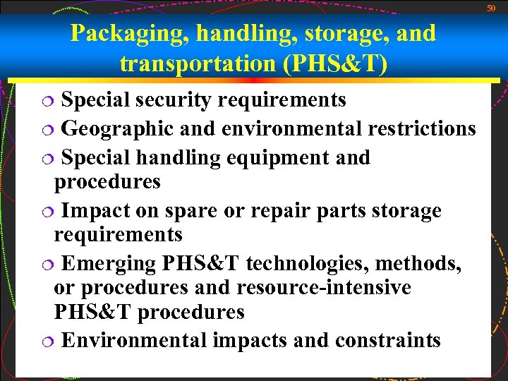 50 Packaging, handling, storage, and transportation (PHS&T) Special security requirements ¦ Geographic and environmental
