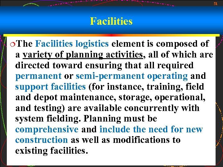 51 Facilities ¦The Facilities logistics element is composed of a variety of planning activities,