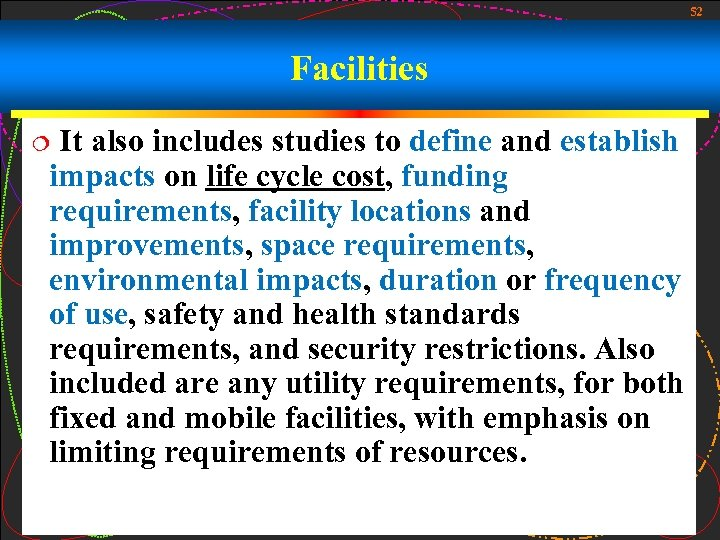 52 Facilities It also includes studies to define and establish impacts on life cycle