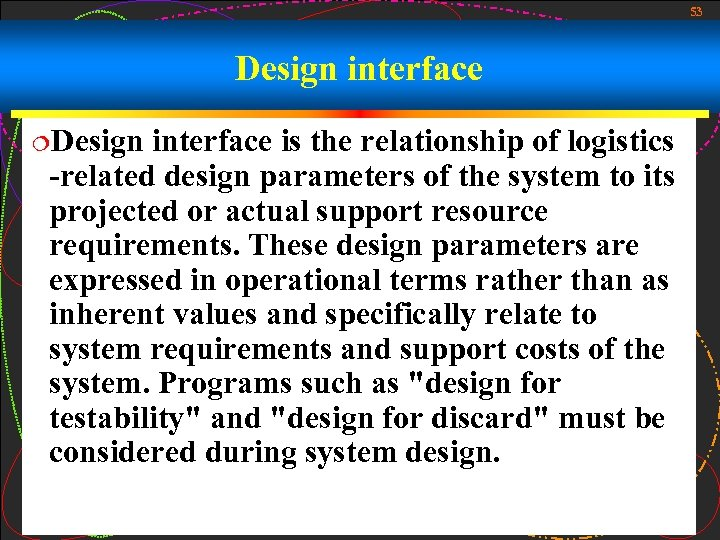 53 Design interface ¦Design interface is the relationship of logistics -related design parameters of