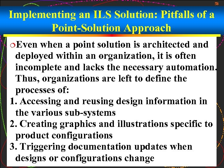 58 Implementing an ILS Solution: Pitfalls of a Point-Solution Approach ¦Even when a point