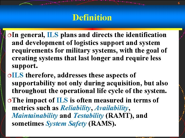 6 Definition ¦In general, ILS plans and directs the identification and development of logistics