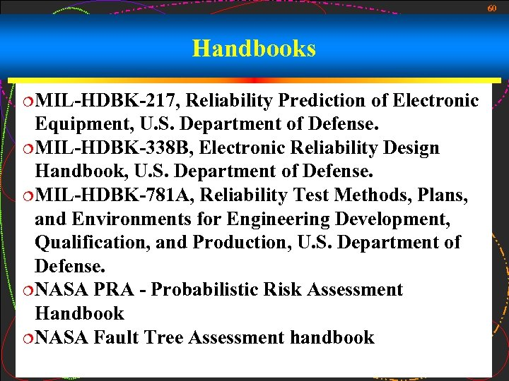 60 Handbooks ¦MIL-HDBK-217, Reliability Prediction of Electronic Equipment, U. S. Department of Defense. ¦MIL-HDBK-338