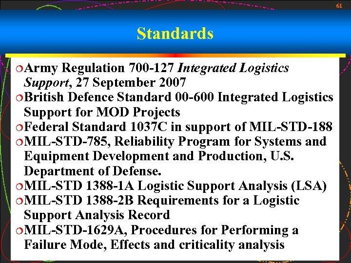 61 Standards ¦Army Regulation 700 -127 Integrated Logistics Support, 27 September 2007 ¦British Defence