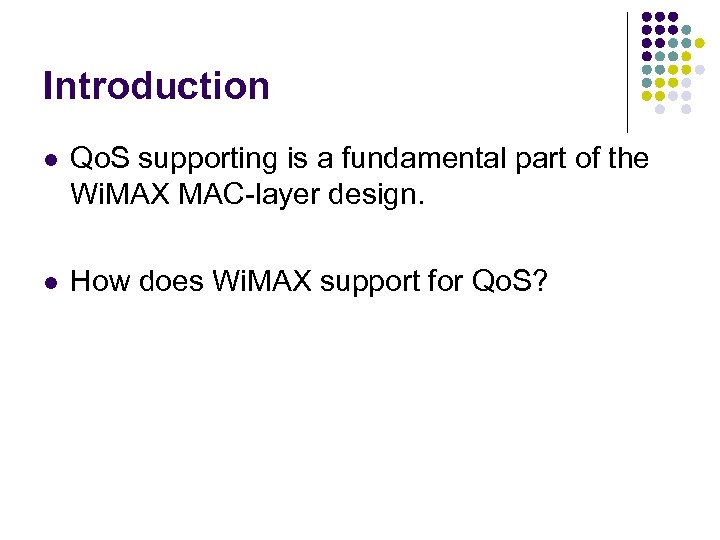 Introduction l Qo. S supporting is a fundamental part of the Wi. MAX MAC-layer