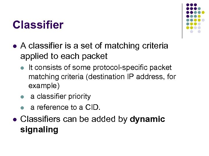 Classifier l A classifier is a set of matching criteria applied to each packet