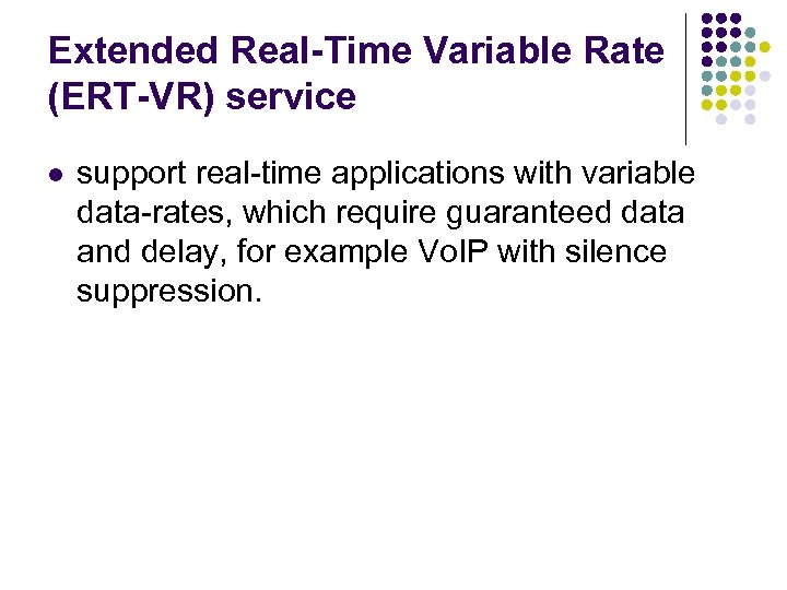 Extended Real-Time Variable Rate (ERT-VR) service l support real-time applications with variable data-rates, which