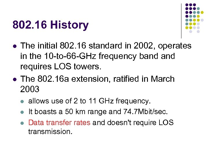 802. 16 History l l The initial 802. 16 standard in 2002, operates in