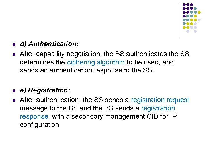 l l d) Authentication: After capability negotiation, the BS authenticates the SS, determines the