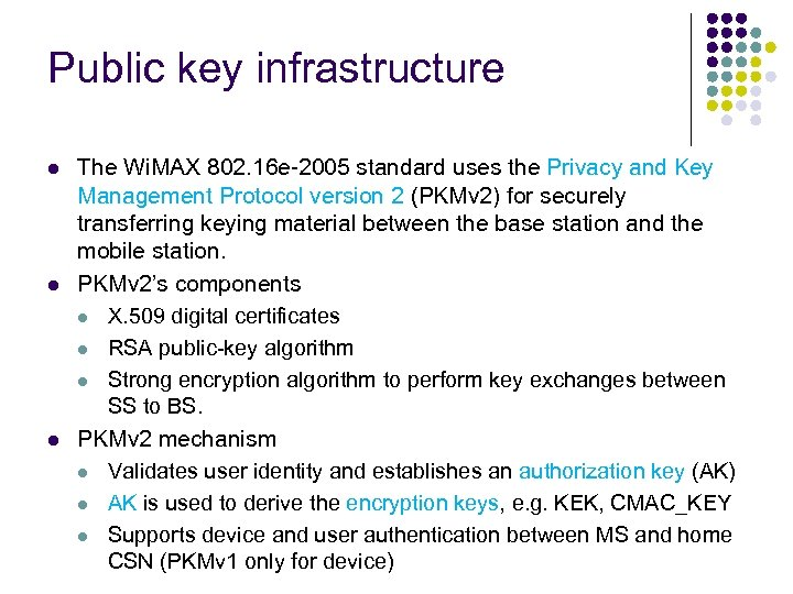 Public key infrastructure l l l The Wi. MAX 802. 16 e-2005 standard uses