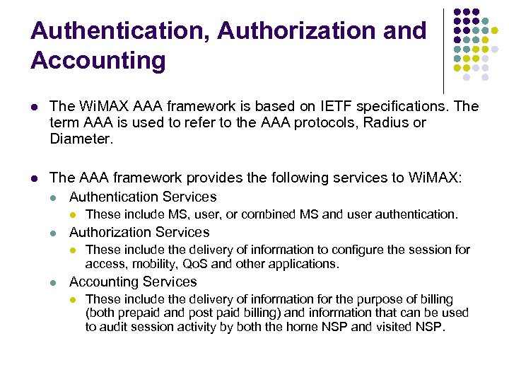 Authentication, Authorization and Accounting l The Wi. MAX AAA framework is based on IETF