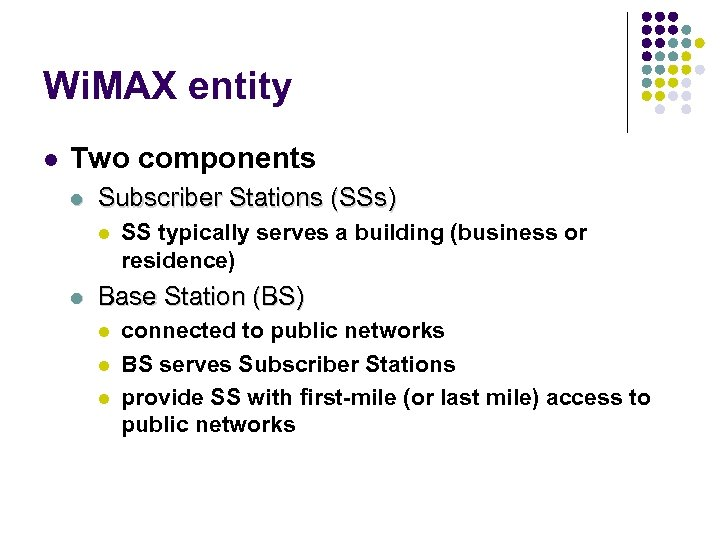 Wi. MAX entity l Two components l Subscriber Stations (SSs) l l SS typically