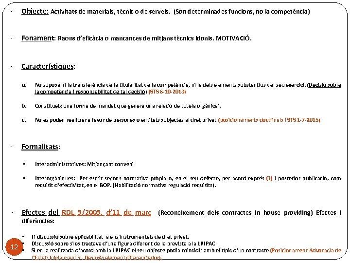 - Objecte: Activitats de materials, tècnic o de serveis. (Son determinades funcions, no la