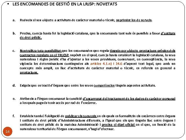 § LES ENCOMANDES DE GESTIÓ EN LA LRJSP: NOVETATS a. b. Precisa, com ja