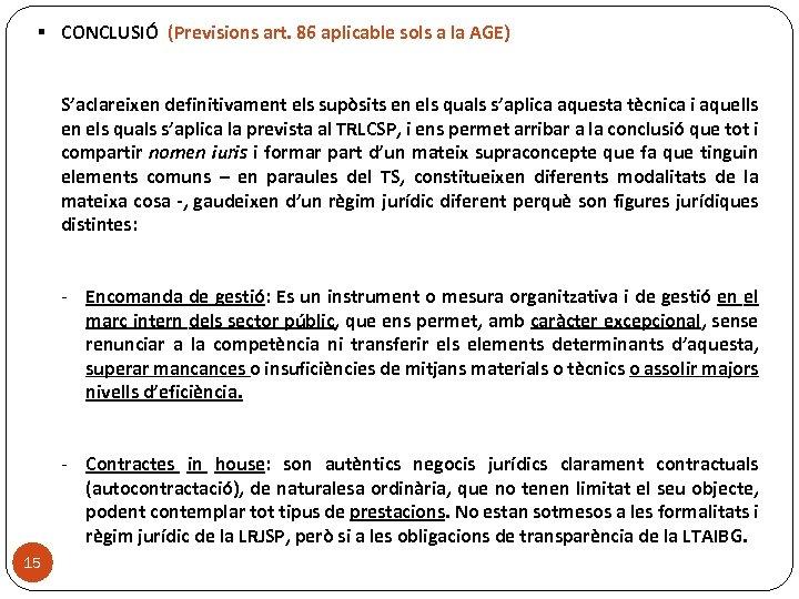 § CONCLUSIÓ (Previsions art. 86 aplicable sols a la AGE) S'aclareixen definitivament els supòsits