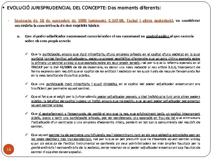 § EVOLUCIÓ JURISPRUDENCIAL DEL CONCEPTE: Dos moments diferents: - Sentencia de 18 de novembre