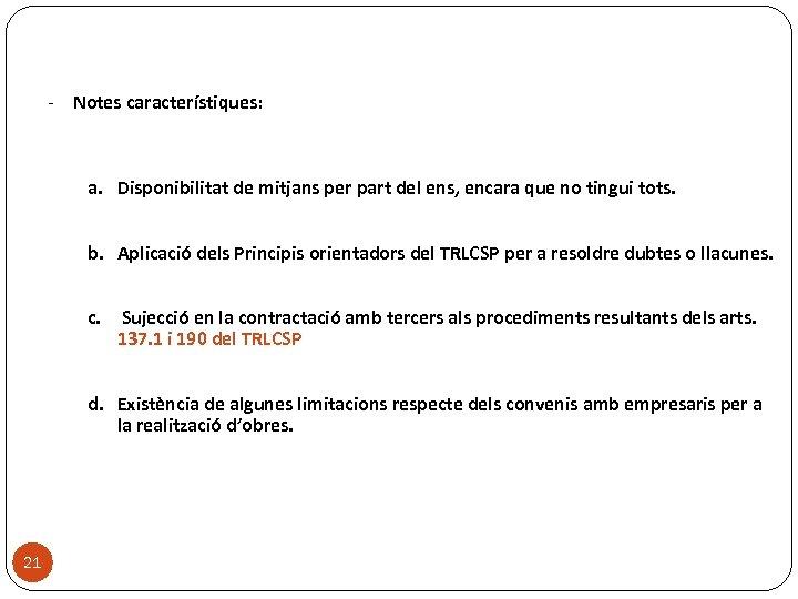 - Notes característiques: a. Disponibilitat de mitjans per part del ens, encara que no