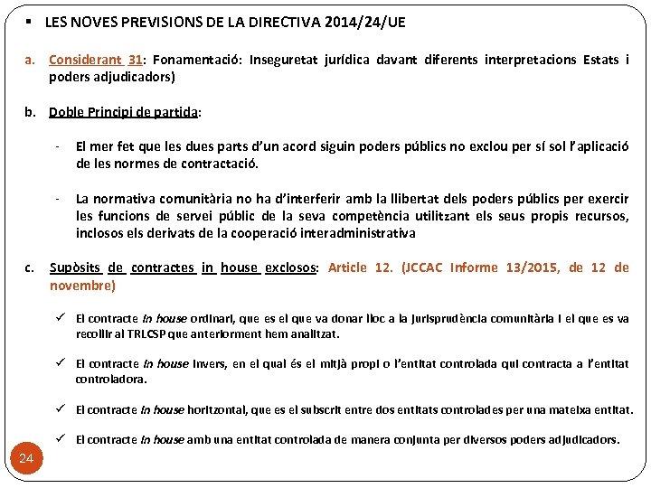§ LES NOVES PREVISIONS DE LA DIRECTIVA 2014/24/UE a. Considerant 31: Fonamentació: Inseguretat jurídica