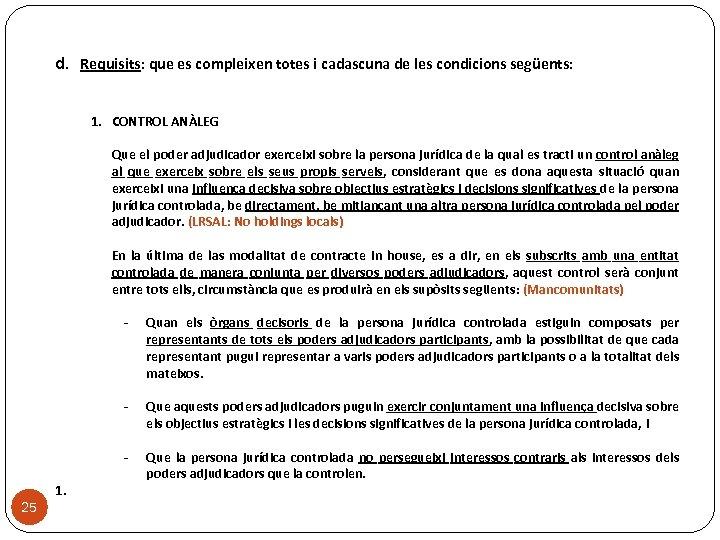 d. Requisits: que es compleixen totes i cadascuna de les condicions següents: 1. CONTROL