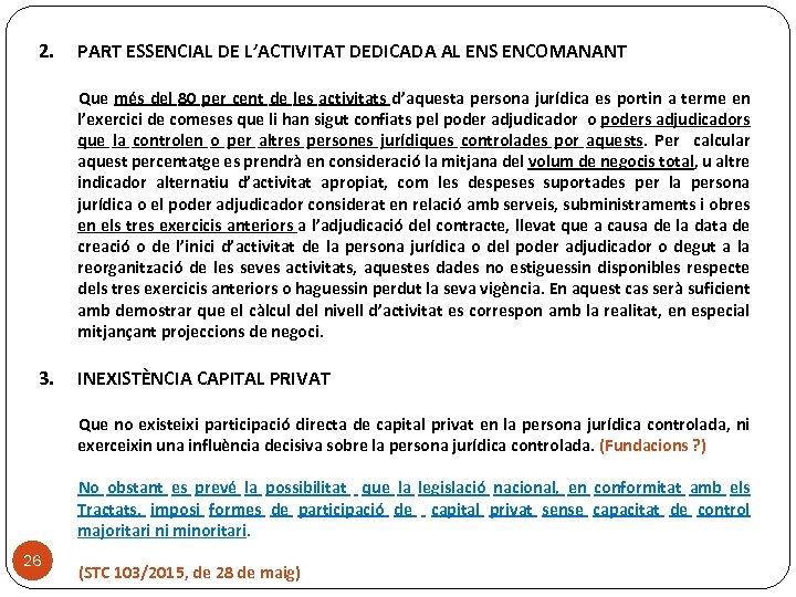 2. PART ESSENCIAL DE L'ACTIVITAT DEDICADA AL ENS ENCOMANANT Que més del 80 per
